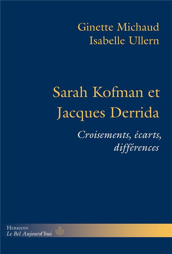 Sarah Kofman et Jacques Derrida ; croisements, écarts, differences