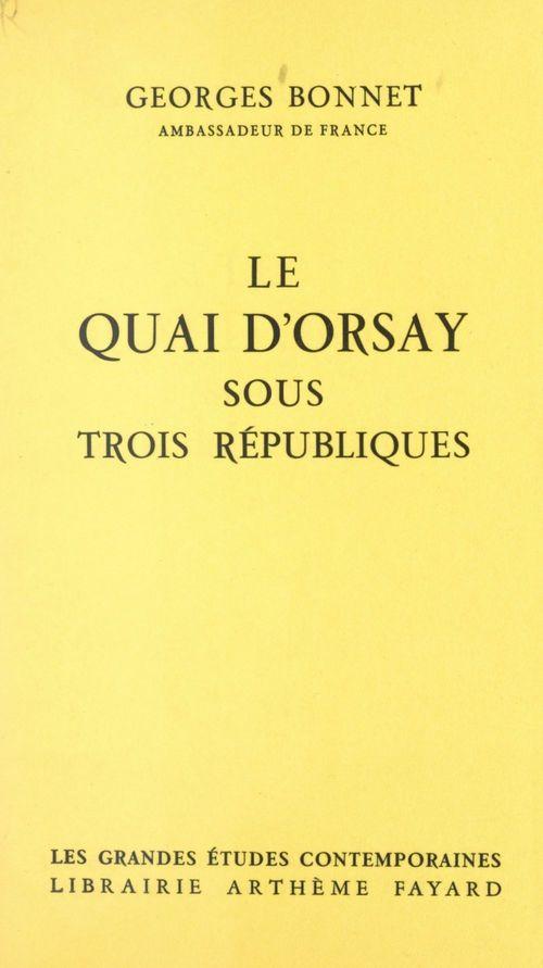 Le quai d'Orsay sous trois républiques  - Georges Bonnet