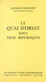 Le quai d'Orsay sous trois républiques