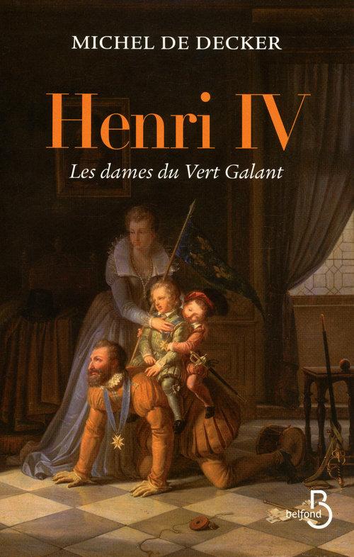 Henri IV ; les dames du Vert Galant