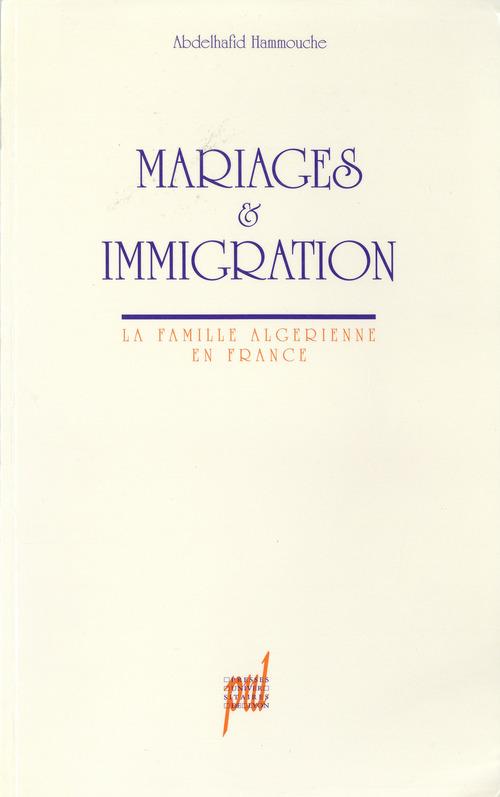 Mariages et immigration ; la famille algérienne en France