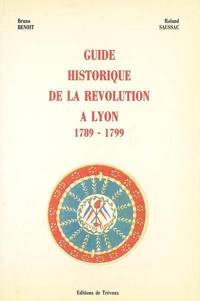 Guide historique de la Révolution à Lyon (1789-1799)