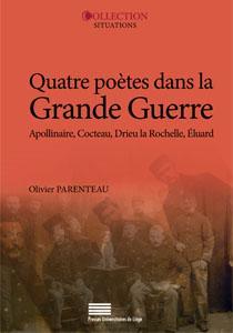 Quatre poètes dans la Grande Guerre ; Guillaume Apollinaire, Jean Cocteau, Pierre Drieu la Rochelle, Paul Eluard