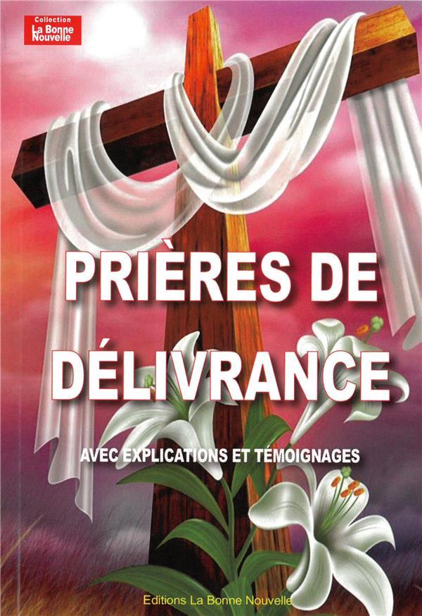 Prières de délivrance ; explications et témoignages