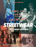 This is not fashion ; streetwear past, present and future