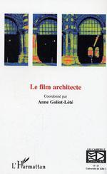 Le film architecte  - Collectif - Anne Goliot-Lete