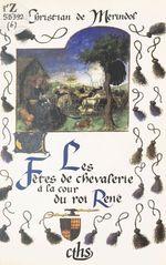 Les Fêtes de chevalerie à la cour du roi René : Emblématique, art et histoire (les joutes de Nancy, le pas de Saumur et le p