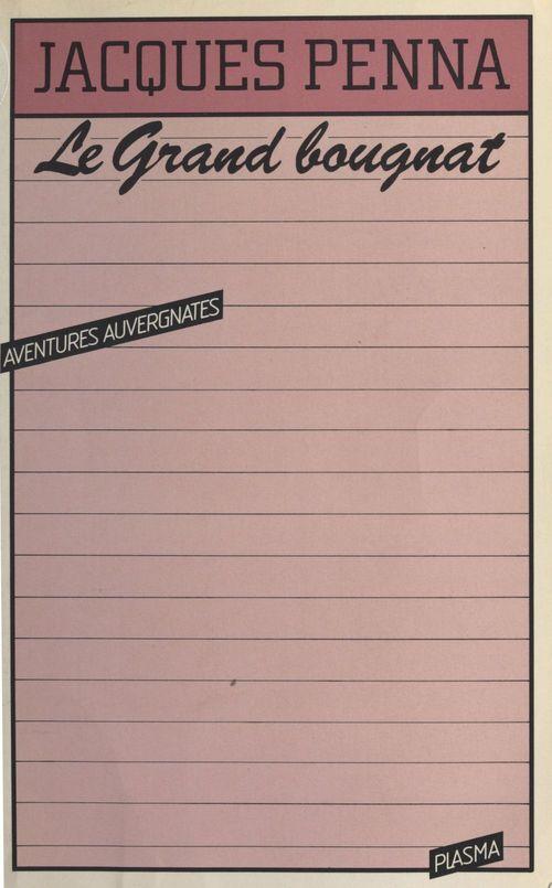 Le grand bougnat : aventures auvergnates  - Jacques Penna