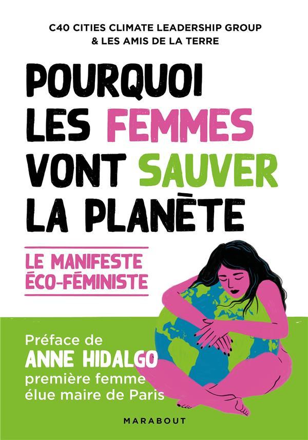 Pourquoi les femmes vont sauver la planète ; le manifeste éco-féministe