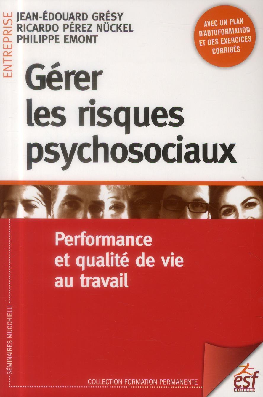Gérer les risques psycho-sociaux ; performance et bien-être au travail