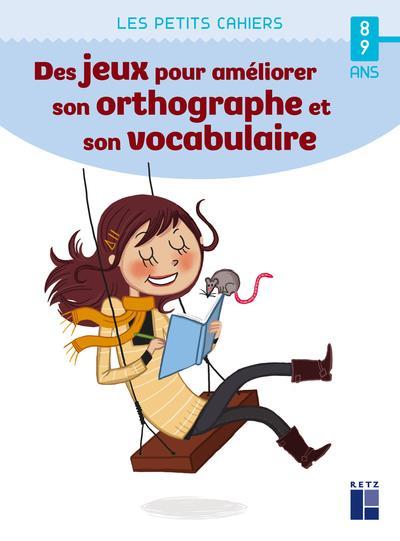 Des jeux pour améliorer son orthographe et son vocabulaire ; 8/9 ans (édition 2021)