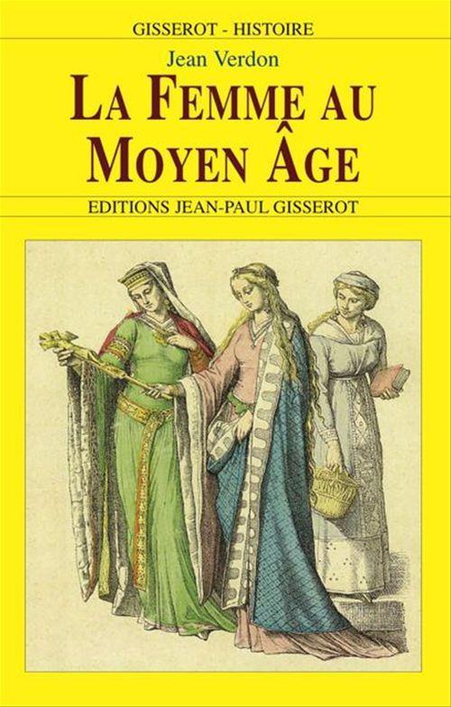 La femme au Moyen Âge - Jean Verdon - Editions Jean-Paul Gisserot - ebook  (ePub) - Le Hall du Livre NANCY