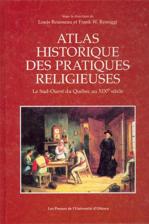 Atlas historique des pratiques religieuses : sud-ouest du quebec