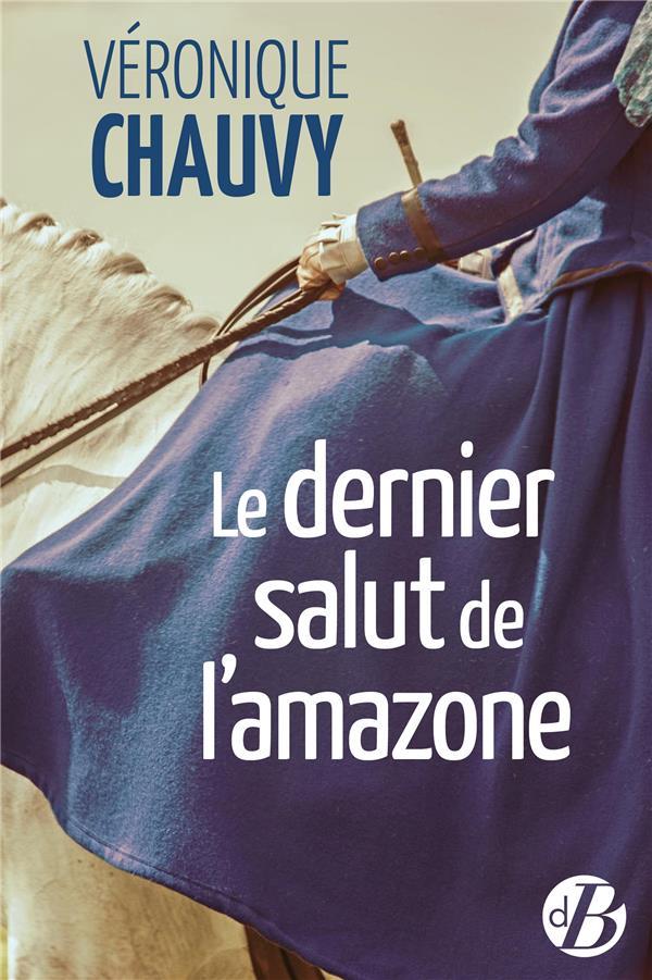 CHAUVY, VERONIQUE - LE DERNIER SALUT DE L'AMAZONE