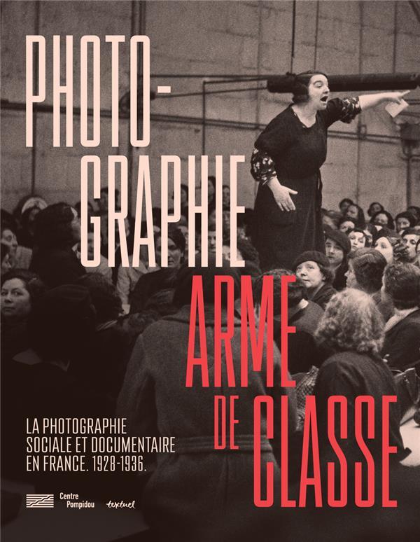 PHOTOGRAPHIE, ARME DE CLASSE - PHOTOGRAPHIE SOCIALE ET DOCUMENTAIRE EN FRANCE. 1928- 1936