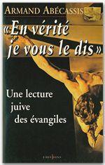 En verité je vous le dis ; une lecture juive des évangiles