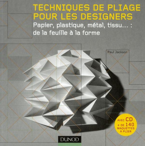 Techniques De Pliage Pour Les Designers ; Papier, Plastique, Metal, Tissu : De La Feuille A La Forme