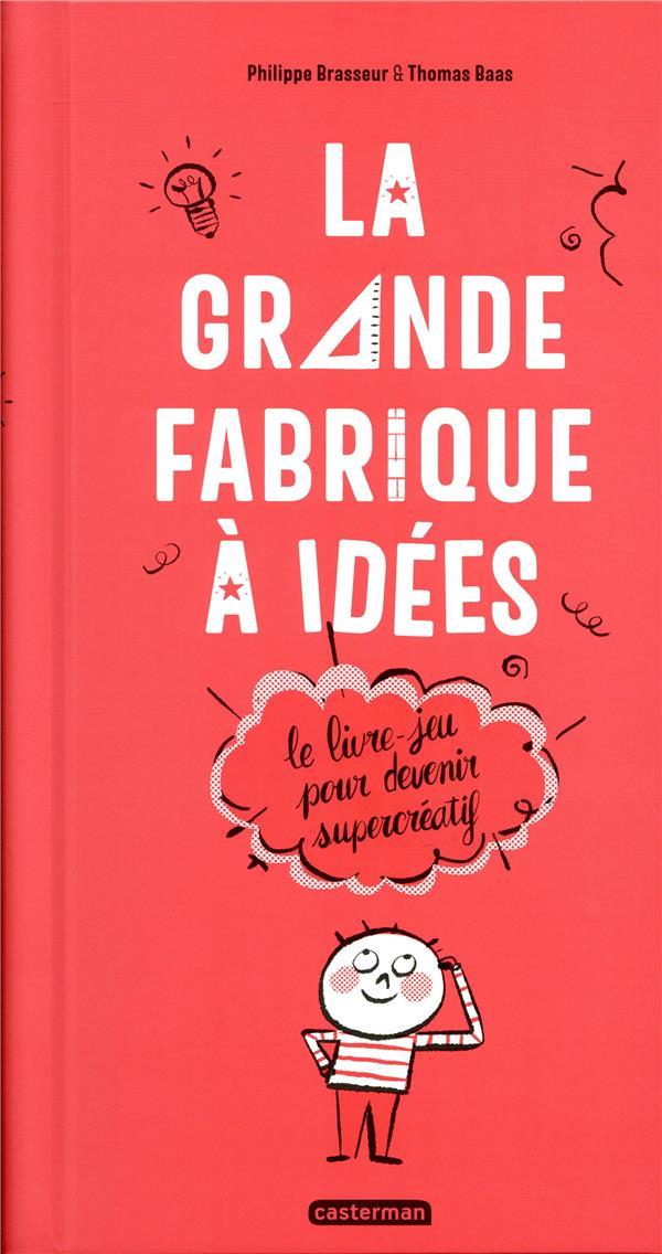 La grande fabrique à idées ; le livre-jeu pour devenir supercréatif