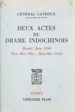 Deux actes du drame indochinois  - Georges Catroux