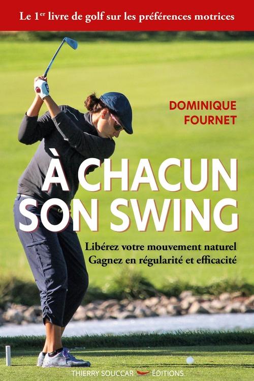 À chacun son swing - Libérez votre mouvement naturel, gagnez en régularité et efficacité  - Dominique Fournet  - Marc Coureau
