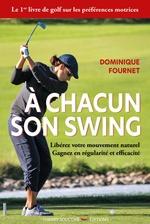 À chacun son swing - Libérez votre mouvement naturel, gagnez en régularité et efficacité  - Marc Coureau - Dominique Fournet