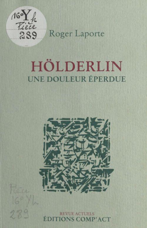 Holderlin, une douleur eperdue