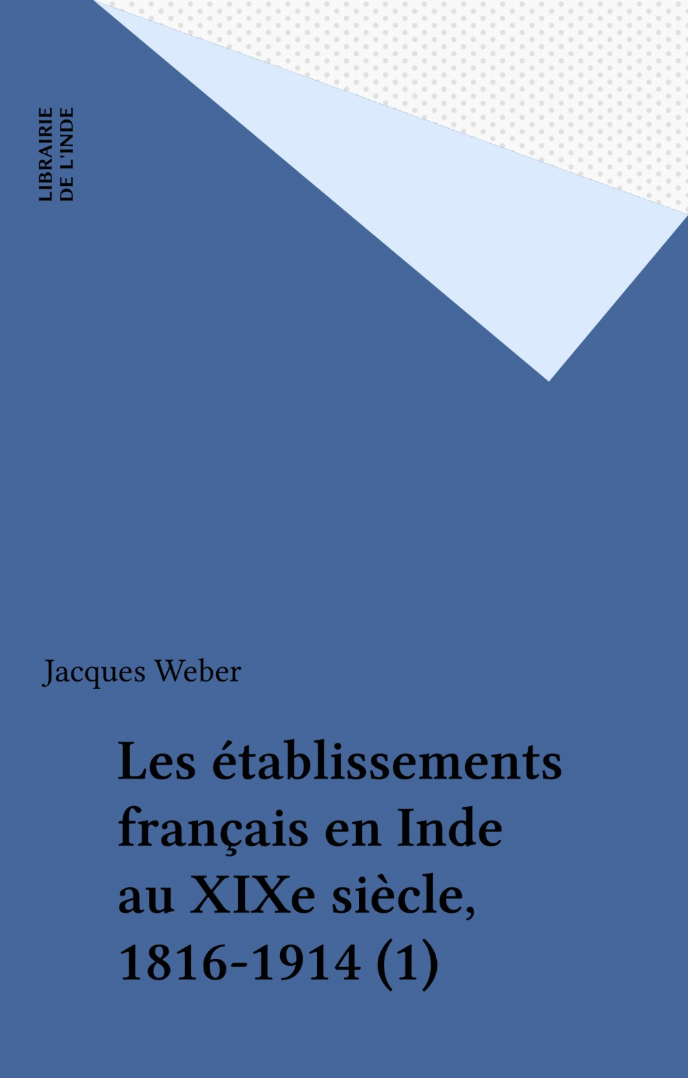 Les établissements français en Inde au XIXe siècle, 1816-1914 (1)