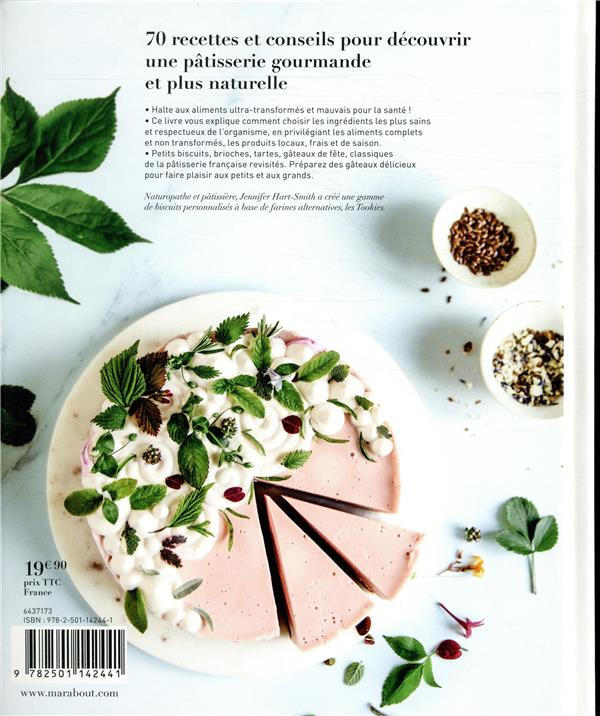 Pâtisserie naturelle ; les recettes d'une pâtissière naturopathe