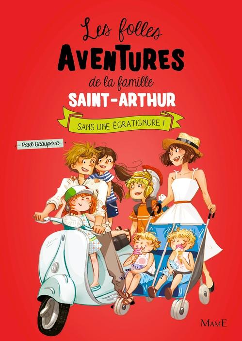 Les folles aventures de la famille Saint-Arthur T.3 ; sans une égratignure !