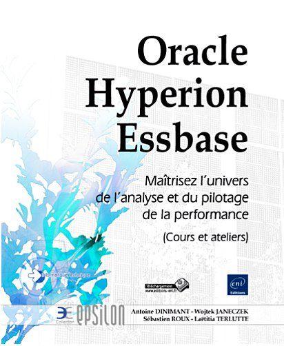 Oracle Hyperion Essbase ; maîtrisez l'univers de l'analyse et du pilotage de la performance (cours et ateliers)