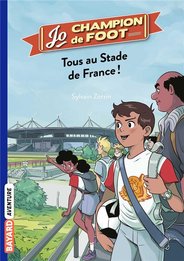 Jo, champion de foot T.3 ; tous au stade de France !