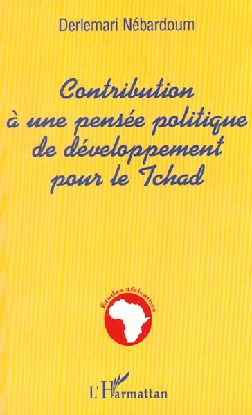 Contribution a une pensee politique de developpement pour le tchad