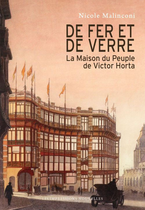 De fer et de verre ; Victor Horta et la Maison du Peuple
