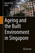Ageing and the Built Environment in Singapore  - Belinda Yuen