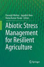 Abiotic Stress Management for Resilient Agriculture  - Paramjit Singh Minhas - Jagadish Rane - Ratna Kumar Pasala