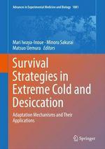 Survival Strategies in Extreme Cold and Desiccation  - Minoru Sakurai - Mari Iwaya-Inoue - Matsuo Uemura
