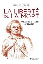 Vente EBooks : La liberté ou la mort, mourir en député, 1792-1795  - Michel Biard