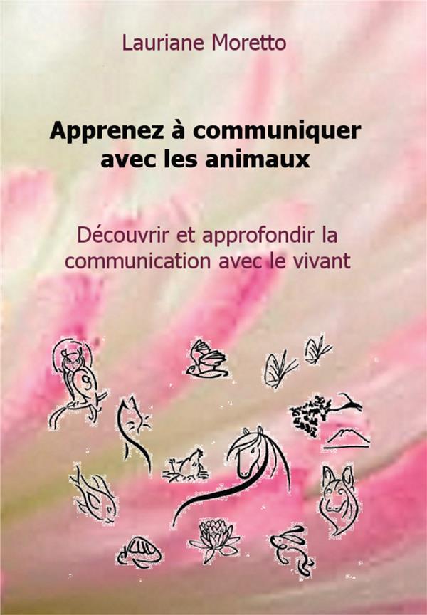 Apprenez à communiquer avec les animaux ; découvrir et approfondir la communication avec le vivant