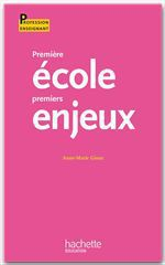Première école, premiers enjeux  - Anne-Marie Gioux - Gioux