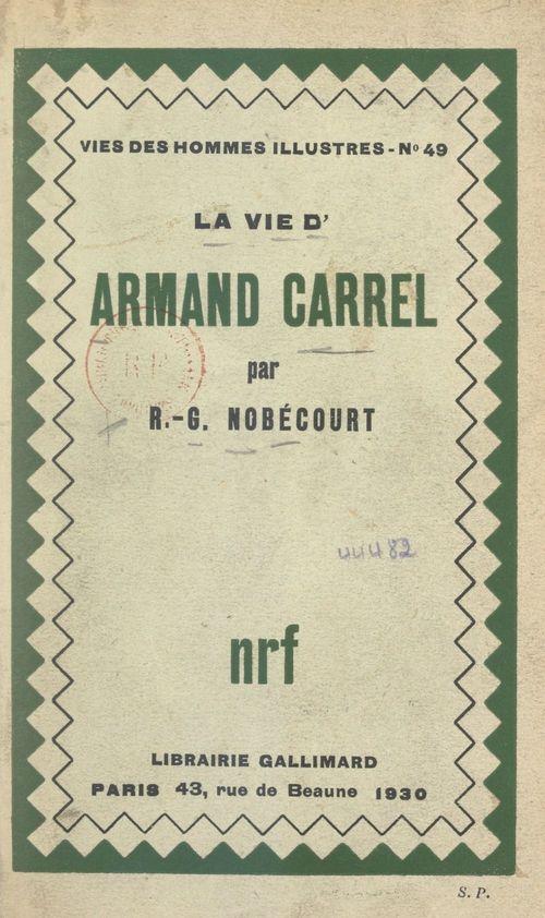 La vie d'Armand Carrel  - Rene-Gustave Nobecourt