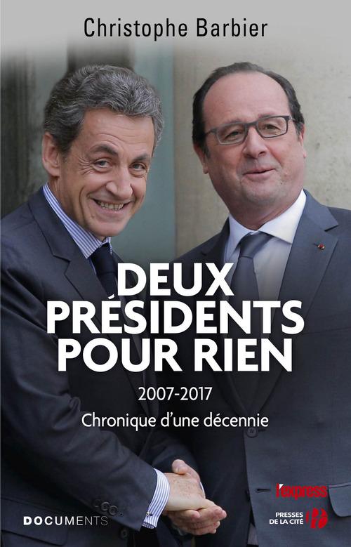Deux présidents pour rien ; 2007-2017, chronique d'une décennie