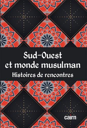 SUD-OUEST ET MONDE MUSULMAN - HISTOIRES DE RENCONTRES