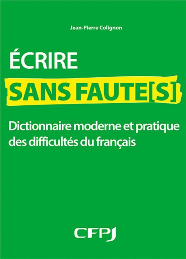 écrire sans faute(s) ; dictionnaire moderne et pratique des difficultes du français