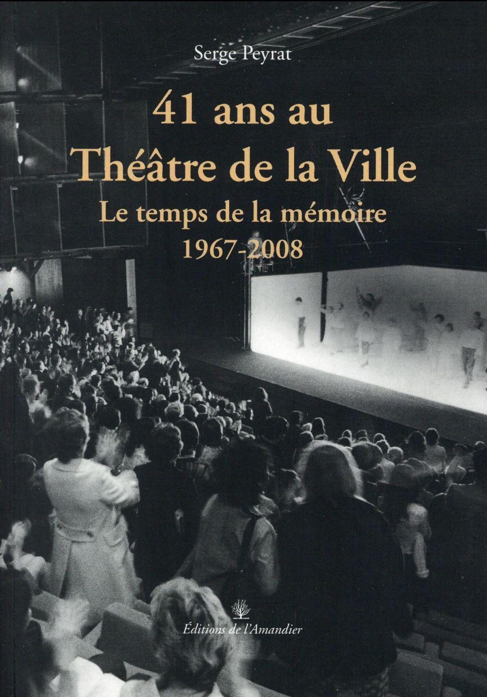 41 ans au théâtre de la ville ; le temps de la mémoire (1967-2008)