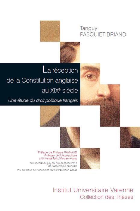 la re´ception de la Constitution anglaise au XIXe siècle ; une étude du droit politique français