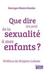 Vente Livre Numérique : Que dire (ou pas) de la sexualité à mes enfants ?  - Georges NEMTCHENKO