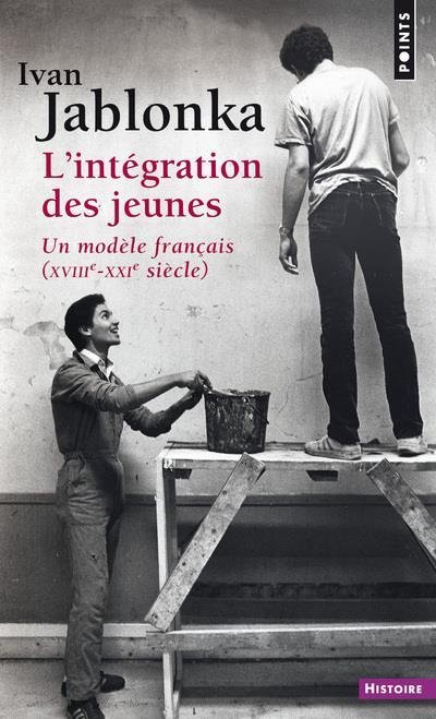 L'intégration des jeunes ; un modèle français (XVIIIe-XXIe siècle)