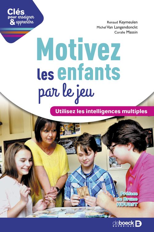 Clés pour enseigner et apprendre ; motivez les enfants par le jeu ; utilisez les intelligences multiples