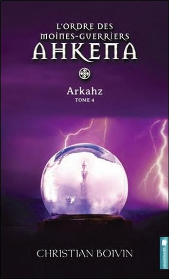 L'ordre des moines-guerriers Ahkena t.4 ; Arkhaz