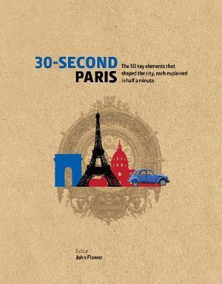 30 second Paris ; the 50 key elements that shaped the city, each explained in half a minute